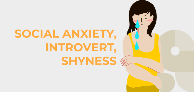 Social anxiety, introvert, shyness