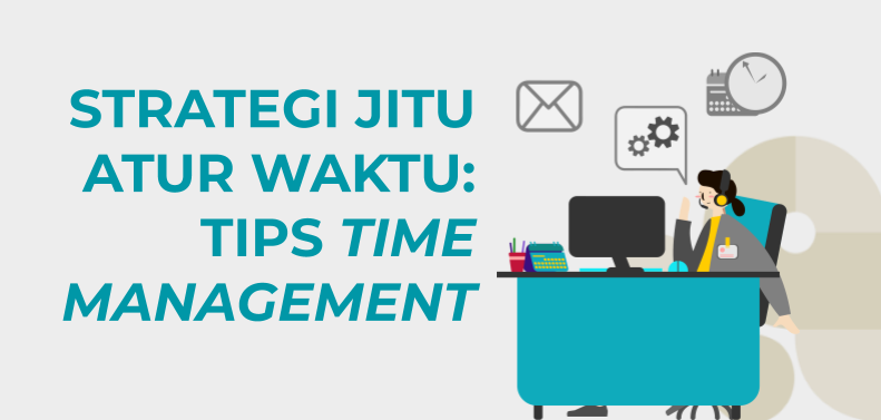 Strategi Jitu Atur Waktu: Tips Time Management
